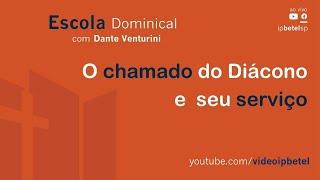O Chamado do Diácono e seu Serviço | Pb. Dante Venturini
