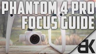 Ultimate DJI Phantom 4 Pro Focus Guide