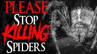 """Please Stop Killing Spiders"" 