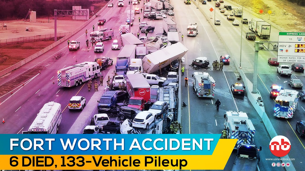 Fort Worth accident leaves 6 dead, dozens injured in 133-vehicle ...