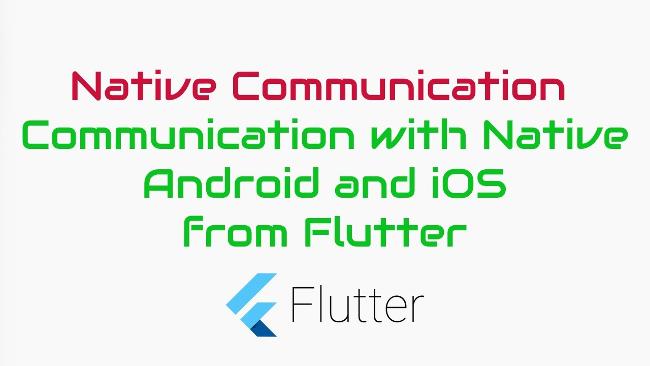 Flutter – Android, iOS , Native communication Simple Demo