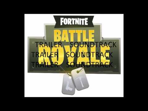 Fortnite Battle Royal Trailer Soundtrack