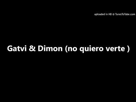 Gatvi & Dimon (no Quiero Verte )