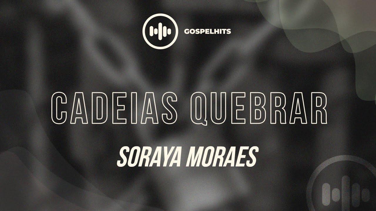 Soraya Moraes - Cadeias Quebrar (Break Every Chain) Letra | Gospel Hits
