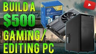 Build a $500 Gaming & Video Editing PC | Great for YouTube | Runs Fallout4, CSGO, LoL...