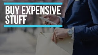 5 Reasons Why You Should Buy Expensive Things    Gent