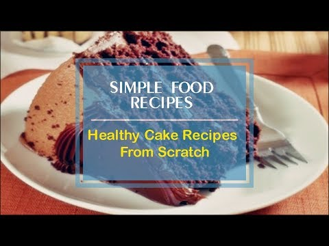 Healthy Cake Recipes From Scratch