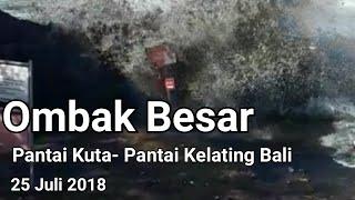 Ombak Tinggi Pantai Kuta dan Pantai Kelating Bali, 25 juli 2018