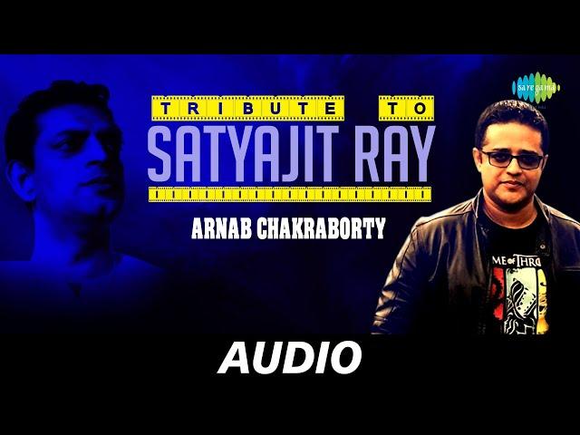 Tribute to Satyajit Ray   Arnab Chakraborty   Audio