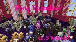 Pony Paradise! Ep.3 Friends! | Amy Lee33 | Mine Little Pony