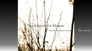 The Silence Of A Whisper - Happy And Sad Times - Post-Rock Ambient