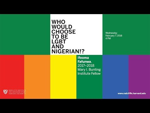 Who would choose to be LGBT and Nigerian? | Ifeoma Fafunwa || Radcliffe Institute