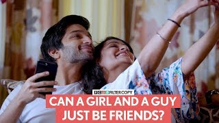 FilterCopy | Can A Girl And A Guy Just Be Friends? | Ft. Arnav Bhasin and Gunit Cour