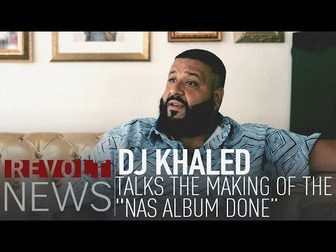"""DJ Khaled talks the making of the """"Nas Album Done"""" video"""