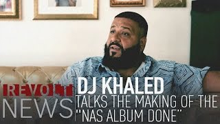 "DJ Khaled talks the making of the ""Nas Album Done"" video"
