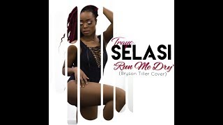 Trayc Selasi - 'Run Me Dry' (Bryson Tiller cover) [Official Cover Video]