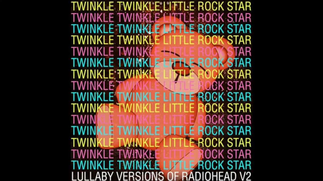 Creep Lullaby Versions Of Radiohead V2 By Twinkle Twinkle Little