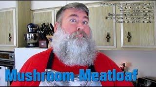How To Make Mushroom Meatloaf - Day 16,604