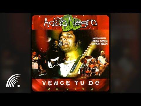 Adão Negro - Vence Tudo (Ao Vivo) - Álbum Completo