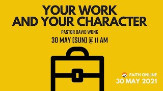 30 MAY 2021 | Your Work And Your Character | Pastor David Wong | Faith Assembly of God Church