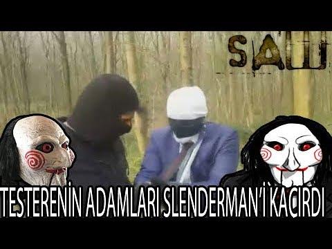 TESTERE SLENDERMAN (SÜLEYMANDERİ) KAÇIRDI !!! (HABER ALAMIYORUZ !!)