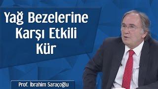 Yağ Bezelerine Karşı Etkili Kür | Prof. İbrahim Saraçoğlu