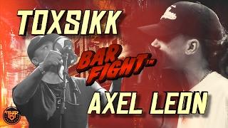 BAR FIGHT™ - TOXSIKK VS AXEL LEON