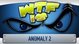 ► WTF Is... : Anomaly 2 ? (pre-release press build)