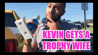 KEVIN GETS A TROPHY WIFE