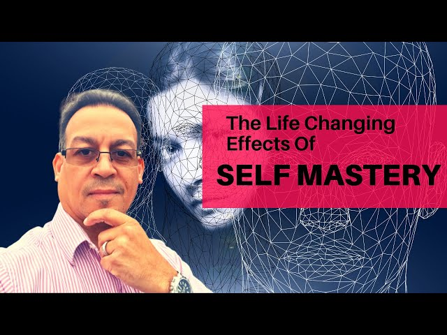 The Life Changing Effects Of Self Mastery