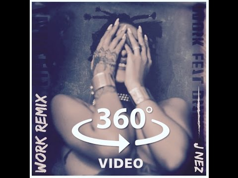 360° Video Rihanna - Work Ft. Drake (J Nez Cayman Remix)