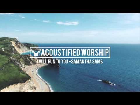 I Will Run To You - Hillsong (Samantha Sams acoustic cover)