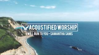 I Will Run To You - Hillsong (Samantha Sams acoustic cover)