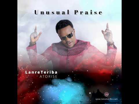 Download Lanre Teriba (Atorise) - Unusual Praise
