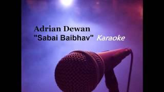 """""""Sabai Baibhav"""" Karaoke - Adrian Dewan"""