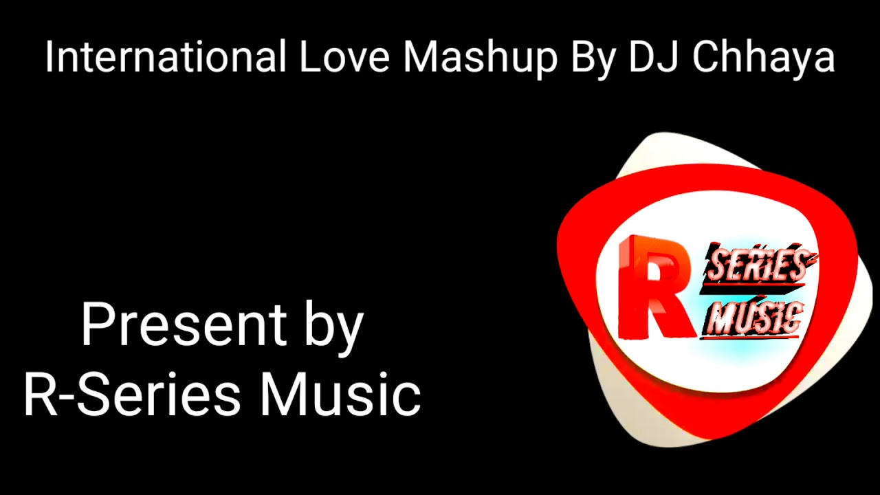 International Love Mashup By  RSERISEMUSIC  Featuring Top International Hits So