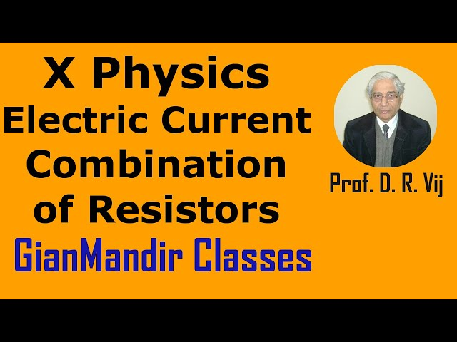 X Physics | Electric Current | Combination of Resistors by Amrinder Sir