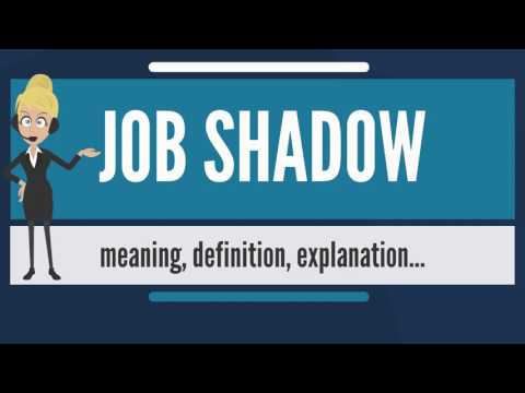 What is JOB SHADOW? What does JOB SHADOW mean? JOB SHADOW meaning, definition & explanation