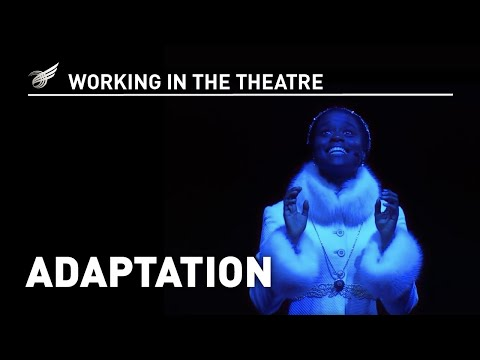 Working in the Theatre: Adaptation