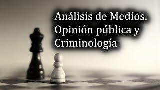 Análisis de Medios. Opinión pública y Criminología