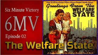 Six Minute Victory: The Welfare State