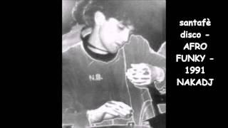 Search for SANTAFE' DISCO - AFRO FUNKY 1991 - naka dj -
