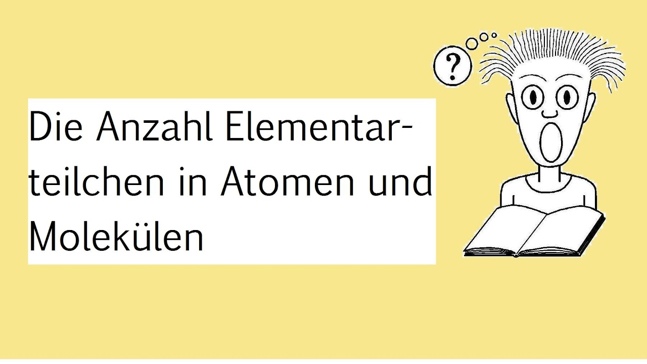 Die Anzahl Elementarteilchen in Atomen und Molekülen - YouTube