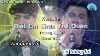 [karaoke HD] Biết Em Chưa Quên (Full Beat) - Trương Ngôn _ Kara VTS