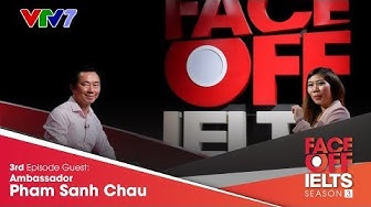 IELTS FACE-OFF | S03E03 | PHẠM SANH CHÂU | Nhà ngọai giao Phạm Sanh Châu chia sẻ về nghề  đàm phán