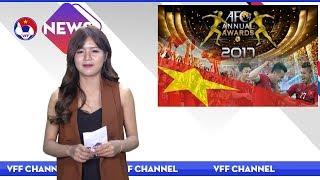 VFF NEWS SỐ 58 | VFF được đề cử 2 hạng mục ở Giải thưởng thường niên của AFC