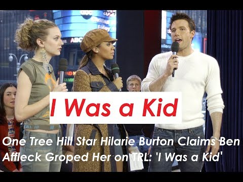 One Tree Hill Star Hilarie Burton Claims Ben Affleck Groped Her on TRL: 'I Was a Kid'