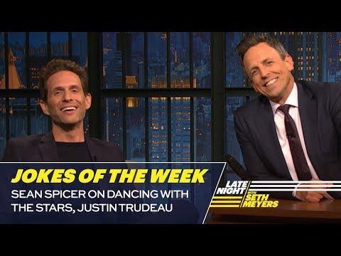 Seth's FavoriteJokesoftheWeek: Sean Spicer on Dancing with the Stars, Justin Trudeau