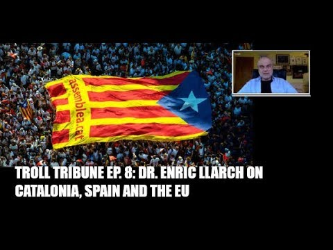 Troll Tribune Interview Ep. 8: Catalonian Independence, Dr. Enric Llarch, University of Barcelona