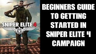 Sniper Elite 4: Beginners Guide To Getting Started In The Campaign (PS4)